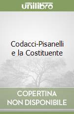 Codacci-Pisanelli e la Costituente libro di Pankiewicz Adalberto W.