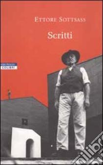 Scritti 1946-2001 libro di Sottsass Ettore