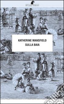 Sulla baia libro di Mansfield Katherine