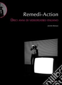 Remedi Action. Dieci anni di videoteatro italiano libro di Malvezzi Jennifer