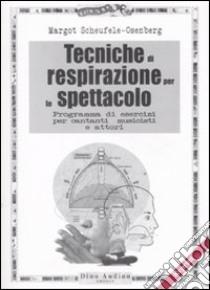 Tecniche di respirazione per lo spettacolo. Programma di esercizi per cantanti, musicisti e attori libro di Scheufele-Osenberg Margot