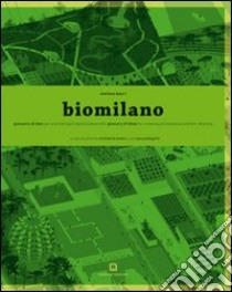 Biomilano. Glossario di idee per una metropoli della biodiversità. Ediz. italiana e inglese libro di Boeri Stefano