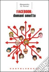 Facebook: domani smetto libro di Ferrari Alessandro Q.