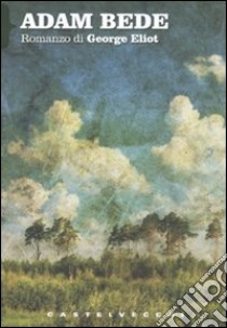 Adam Bede libro di Eliot George