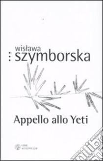 Appello allo Yeti. Testo polacco a fronte libro di Szymborska Wislawa
