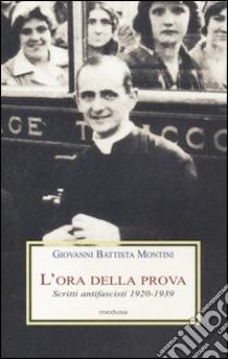 L'ora della prova. Scritti antifascisti 1920-1939 libro di Paolo VI