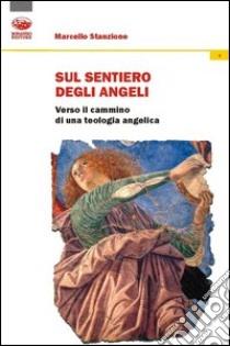 Sul sentiero degli angeli. Verso il cammino di una teologia angelica libro di Stanzione Marcello