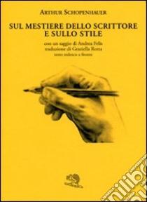 Sul mestiere dello scrittore e sullo stile. Testo tedesco a fronte libro di Schopenhauer Arthur