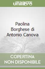 Paolina Borghese di Antonio Canova libro di Mazzocca Fernando