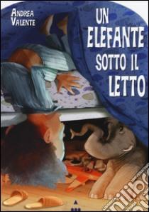 Un elefante sotto il letto libro di Valente Andrea