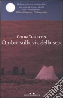 Ombre sulla via della seta libro di Thubron Colin