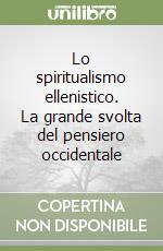 Lo spiritualismo ellenistico. La grande svolta del pensiero occidentale libro di Masi Giuseppe