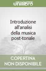 Introduzione all'analisi della musica post-tonale libro di Mastropasqua Mauro