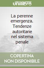 La perenne emergenza. Tendenze autoritarie nel sistema penale libro di Moccia Sergio