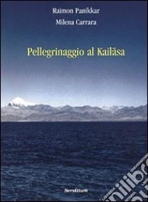 Pellegrinaggio a Kailasa libro di Panikkar Raimon - Carrara Pavan Milena