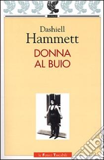 Donna al buio libro di Hammett Dashiell