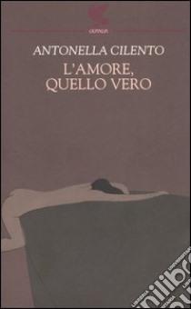 L'amore, quello vero libro di Cilento Antonella