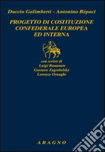 Progetto di costituzione confederale europea ed interna libro di Galimberti Duccio - Repaci Antonino