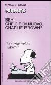 Beh, che c'� di nuovo, Charlie Brown?