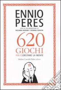Seicentoventi giochi per esercitare la mente libro di Peres Ennio
