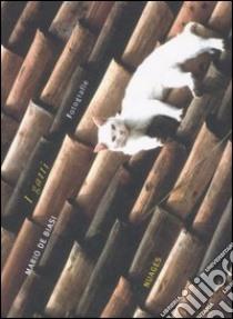 I gatti. Fotografie libro di De Biasi Mario
