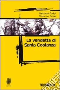La vendetta di santa Costanza libro di Parigi Riccardo - Sozzi Massimo