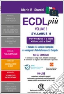 ECDL più Windows 7 e Vista, Office 2010 e 2007 Syllabus 5. Moduli 4-5-6. Con CD-ROM libro di Storchi Mario R.
