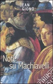 Note su Machiavelli. Con uno scritto su Firenze libro di Giono Jean