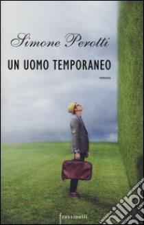 Un uomo temporaneo libro di Perotti Simone