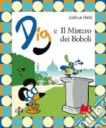 Dig e il mistero dei Boboli libro di Held Joshua