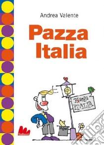 Pazza Italia libro di Valente Andrea