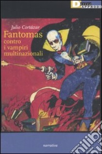 Fantomas contro i vampiri multinazionali libro di Cortázar Julio