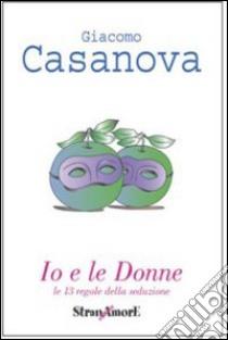 Io e le donne libro di Casanova Giacomo