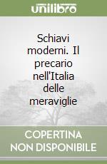 Schiavi moderni. Il precario nell'Italia delle meraviglie libro di Grillo Beppe
