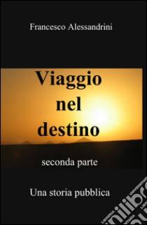 Viaggio nel destino (2) libro di Alessandrini Francesco