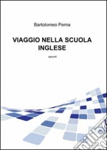 Viaggio nella scuola inglese libro di Perna Bartolomeo