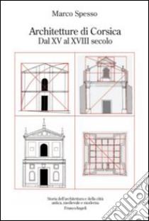 Architetture di Corsica. Dal XV al XVIII secolo libro di Spesso Marco