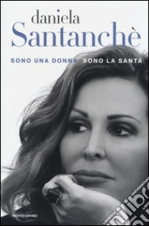 Sono una donna sono la santa libro di Santanchè Daniela