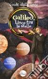 Galileo, lince tra le stelle. Un grande scienziato all'Accademia di Federico Cesi