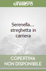 Serenella... streghetta in carriera libro di Russo Antonio
