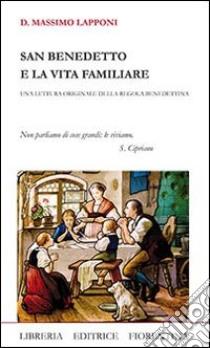 San Benedetto e la vita familiare libro di Lapponi Massimo