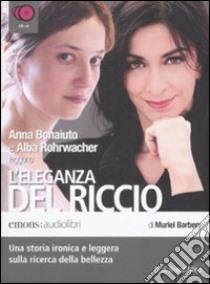L'eleganza del riccio letto da Anna Bonaiuto e Alba Rohrwacher. Audiolibro. 6 CD Audio  di Barbery Muriel