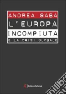 L'Europa incompiuta e la crisi globale libro di Saba Andrea