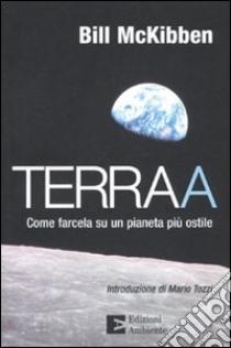 Terraa. Come farcela su un pianeta più ostile libro di McKibben Bill