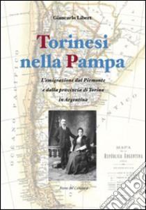 Torinesi nella Pampa. L'emigrazione dal Piemonte e dalla provincia di Torino in Argentina libro di Libert Giancarlo