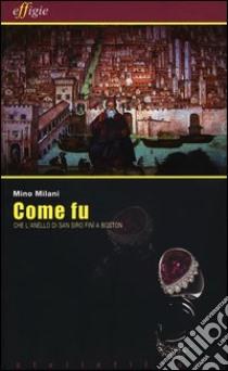 Come fu che l'anello di San Siro finì a Boston libro di Milani Mino