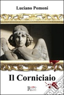 Il corniciaio libro di Pomoni Luciano