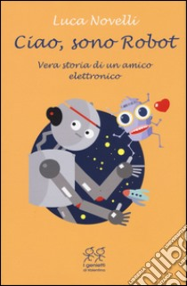 Ciao, sono Robot libro di Novelli Luca