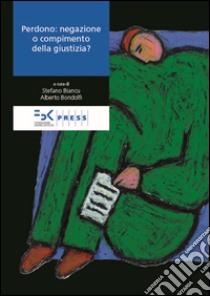 Perdono. Negazione o compimento della giustizia? libro di Biancu Stefano - Bondolfi Alberto