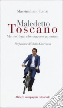 Maledetto toscano. Matteo Renzi e lo strapaese a puntate libro di Lenzi Massimiliano